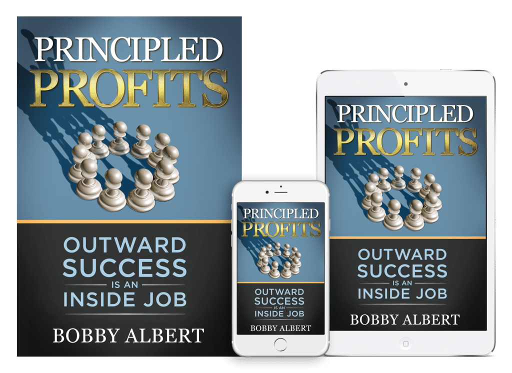 Principled Profits: Outward Success is an Inside Job by Bobby Albert